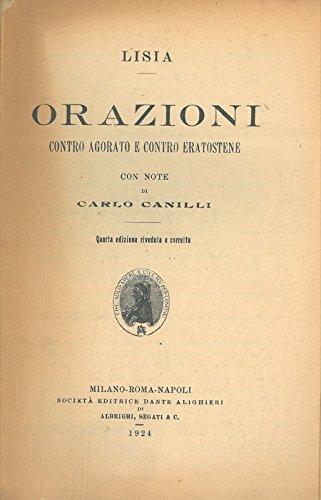 Orazioni contro Agorato e contro Eratostene. Con note di Carlo Cailli.