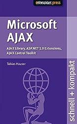 Microsoft Ajax. Ajax Library, ASP.NET 2.0 Extensions, Ajax Control Toolkit schnell+kompakt