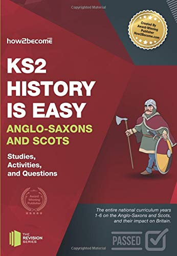 KS2 History Is Easy Anglo-Saxons and Scots: Studies, Activities, and Questions (The Revision Series)