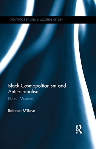 Black Cosmopolitanism and Anticolonialism: Pivotal Moments (Routledge Studies in Modern History)
