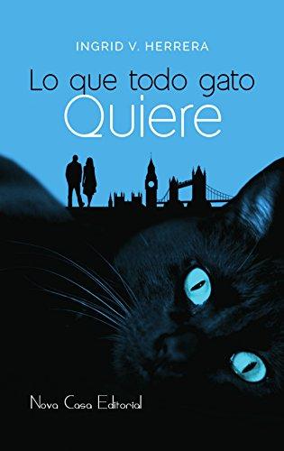 Lo que todo gato quiere por Ingrid V. Herrera