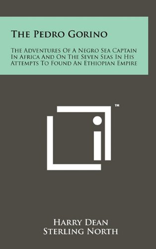 The Pedro Gorino: The Adventures of a Negro Sea Captain in Africa and on the Seven Seas in His Attempts to Found an Ethiopian Empire