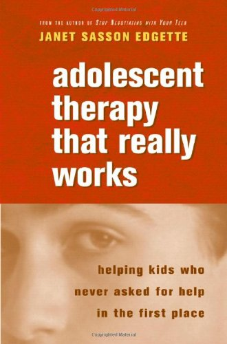 Adolescent Therapy That Really Works: Helping Kids Who Never Asked for Help in the First Place (Norton Professional Books (Paperback))