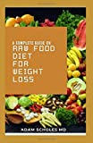 A COMPLETE GUIDE ON RAW FOOD DIET FOR WEIGHT LOSS: All You Need To Know About Raw Food Diet for Weight Loss