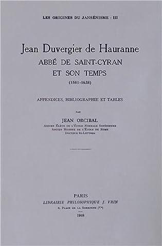 Les origines du jansénisme : Tome 3, Jean Duvergier de Hauranne, abbé de Saint-Cyran et son temps (1581-1638) Appendices, bibliographie et