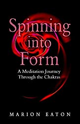 Spinning into Form: Meditations to balance your subtle energy body (Spirit to Earth Book 1) (English Edition)