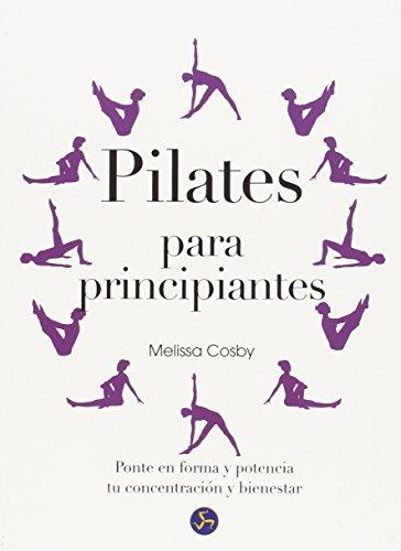 Pilates Para Principiantes. Ponte En Forma Y Potencia Tu Concentración Y Bienestar por Melissa Cosby