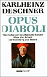 Opus Diaboli. Fünfzehn unversöhnliche Essays über die Arbeit im Weinberg des Herrn - Karlheinz Deschner