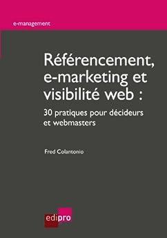 Référencement, e-marketing et visibilité web: 30 pratiques pour décideurs et webmasters (E-management) par [Colantonio, Fred]