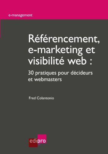 Référencement, e-marketing et visibilité web: 30 pratiques pour décideurs et webmasters (E-management)