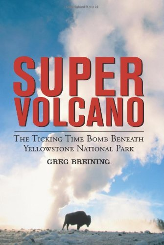 Super Volcano: The Ticking Time Bomb Beneath Yellowstone National Park by Greg Breining (2007-02-15) par Greg Breining