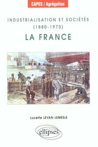 Industrialisation et sociétés, 1880-1970 : La France