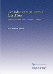Lives and Letters of the Devereux Earls of Essex: In the Reigns of Elizabeth, James I, and Charles I, 1540-1646. V.2