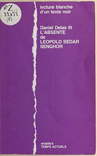 Lire Daniel Delas lit «L'Absente» de Léopold Sedar Senghor : Lecture blanche d'un texte noir pdf