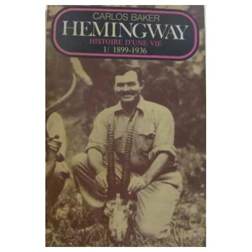 Hemingway histoire d'une vie (tome I: 1899-1936)