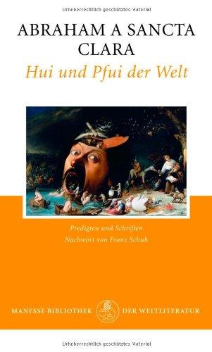 Hui und Pfui der Welt: Heilsames Gemisch-Gemasch aus Predigten und Schriften (Franz Schuh)