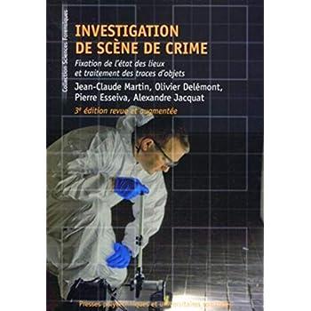 Investigation de scène de crime: Fixation de l'état des lieux et traitement des traces d'objets.3e édition revue et augmentée.