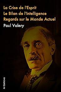 La crise de L'esprit, Le Bilan de l'Intelligence, Regards sur le monde actuel par Paul Valéry