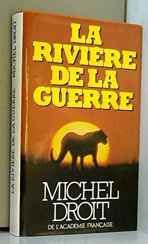 La Rivière de la guerre par Michel Droit