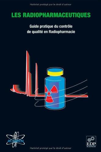 Les radiopharmaceutiques : Guide pratique du contrle de qualit en Radiopharmacie
