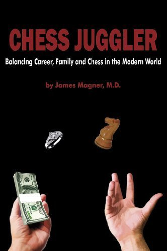 Chess Juggler: Balancing Career, Family and Chess in the Modern World by James Magner (2011-10-01)
