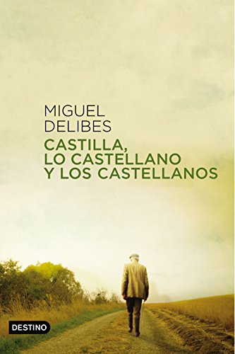 Castilla, lo castellano y los castellanos (Volumen independiente) por Miguel Delibes