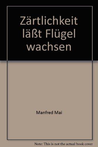 Zrtlichkeit lt Flgel wachsen [Taschenbuch] by Manfred Mai [Edizione Tedesca]