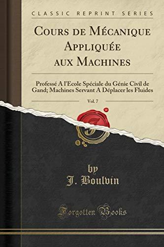 Cours de Mécanique Appliquée Aux Machines, Vol. 7: Professé a l'École Spéciale Du Génie Civil de Gand; Machines Servant a Déplacer Les Fluides (Classic Reprint)