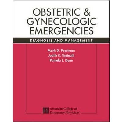 [(Obstetric and Gynecologic Emergencies: Diagnosis and Management)] [Author: Mark Pearlman] published on (January, 2004)