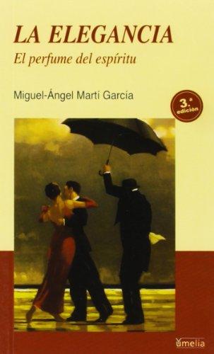 La Elegancia/ The Elegance: El Perfume Del Espiritu/ the Perfume of the Spirit (Yumelia Autoayuda)