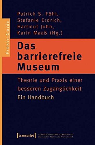 Das barrierefreie Museum: Theorie und Praxis einer besseren Zugänglichkeit. Ein Handbuch (Schriften zum Kultur- und Museumsmanagement)