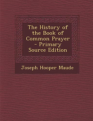 The History of the Book of Common Prayer - Primary Source Edition