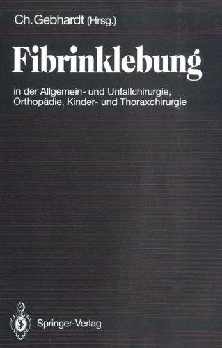 Fibrinklebung in der Allgemein- und Unfallchirurgie, Orthopädie, Kinder- und Thoraxchirurgie (German Edition)