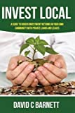 Telecharger Livres Invest Local A Guide to Superior Investment Returns in Your Own Community By author David C Barnett published on March 2014 (PDF,EPUB,MOBI) gratuits en Francaise