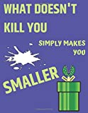 What Doesn't Kill You Simply Makes You Smaller: Cute Mario Notebook/Journal for Video Games Lovers/Kids to Writing Notes 150 Pages 8.5x11 Inch. (Blue&Green Pattern)