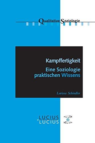 Kampffertigkeit: Eine Soziologie praktischen Wissens (Qualitative Soziologie, Band 13)