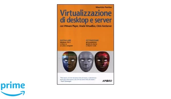 virtualizzazione di desktop e server con vmare player oracle virtualbox citrix xenserver