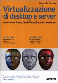 Virtualizzazione di desktop e server. Con VMare Player, Oracle Virtualbox, Citrix XenServer (Guida completa) por Maurizio Parrino