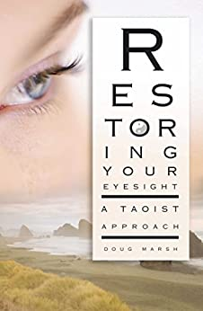 Restoring Your Eyesight: A Taoist Approach by [Marsh, Doug]