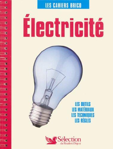 Electricité : Les outils, les matériaux, les techniques, les règles