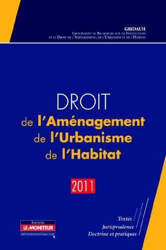 Droit de l'Aménagement, de l'Urbanisme, de l'Habitat - 2011: Textes - Jurisprudence - Doctrine et pratiques