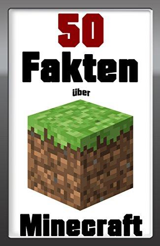 Minecraft: 50 lustige und interessanten Fakten über Minecraft! Für Minecraft Anfänger ( minecraft spiel, minecraft fakten, minecraft lustig, minecraft trick, minecraft ) Band 1