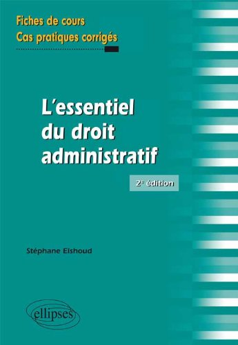 L'Essentiel du Droit Administratif Fiches de Cours & Cas Pratiques Corrigs