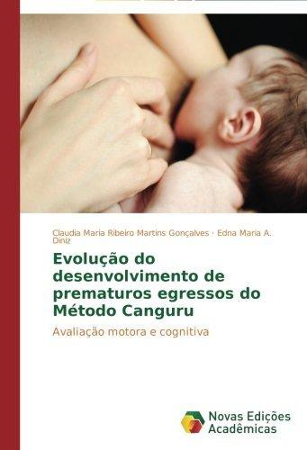 Evolu????o do desenvolvimento de prematuros egressos do M??todo Canguru: Avalia????o motora e cognitiva by Claudia Maria Ribeiro Martins Gon??alves (2014-09-04)
