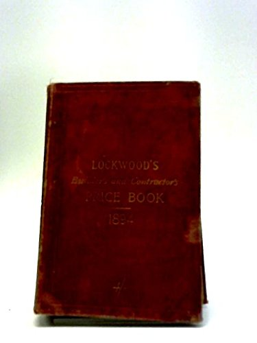 Lockwood's Builder's, Architect's Contractor's & Engineer's Price Book for 1894