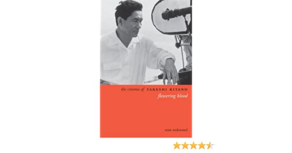 The cinema of takeshi kitano flowering blood directors cuts the cinema of takeshi kitano flowering blood directors cuts ebook sean redmond amazon kindle store fandeluxe Images