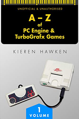 The A-Z of PC Engine & TurboGrafx Games: Volume 1 (The A-Z