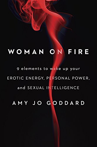 Woman on Fire: 9 Elements to Wake Up Your Erotic Energy, Personal Power, and Sexual Intelligence (English Edition)