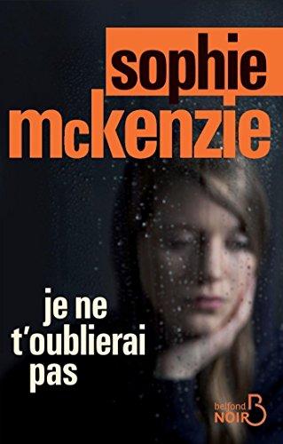 Je ne t'oublierai pas (BELFOND NOIR) par Sophie MCKENZIE
