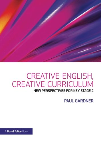 Creative English, Creative Curricul: New Perspectives for Key Stage 2